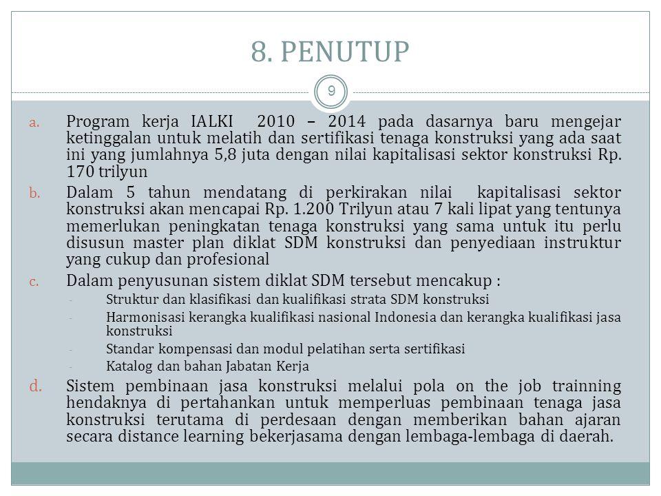 7. Peningkatan Mutu dan Manajemen IALKI (2013-2014) 8 Peningkatan pelatihan berbasis Kompetensi terdukung oleh : • SKKNI lengkap dengan KPBK, MUP dan