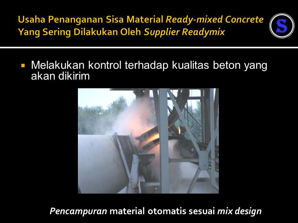  Melakukan kontrol terhadap kualitas beton yang akan dikirim Pencampuran material otomatis sesuai mix design S