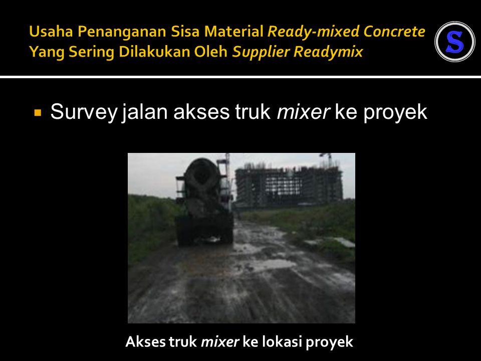  Survey jalan akses truk mixer ke proyek Akses truk mixer ke lokasi proyek S