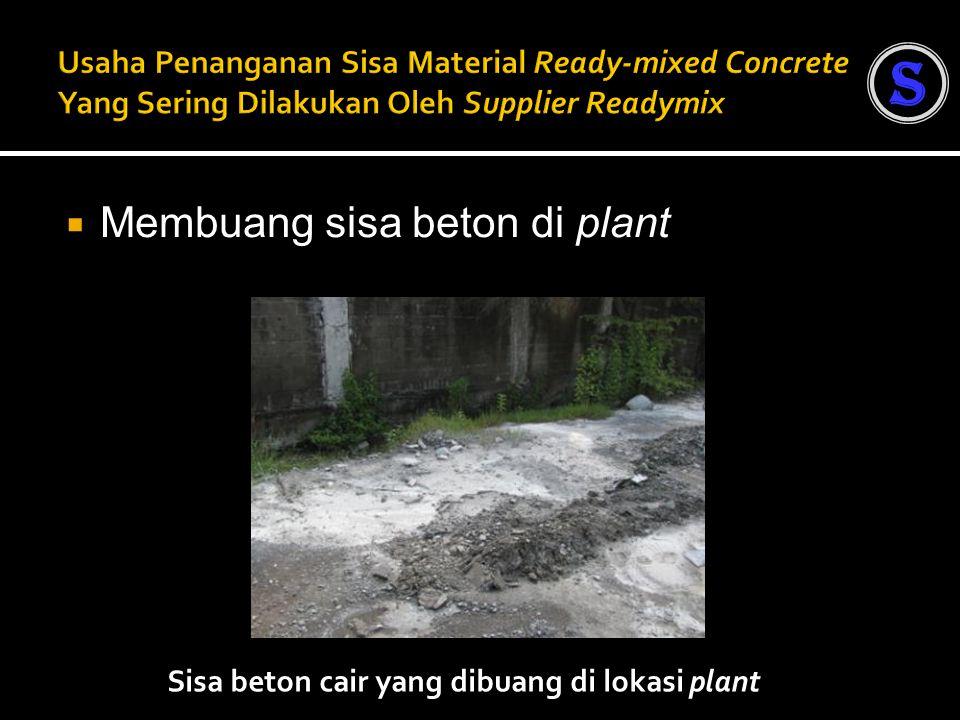  Membuang sisa beton di plant Sisa beton cair yang dibuang di lokasi plant S