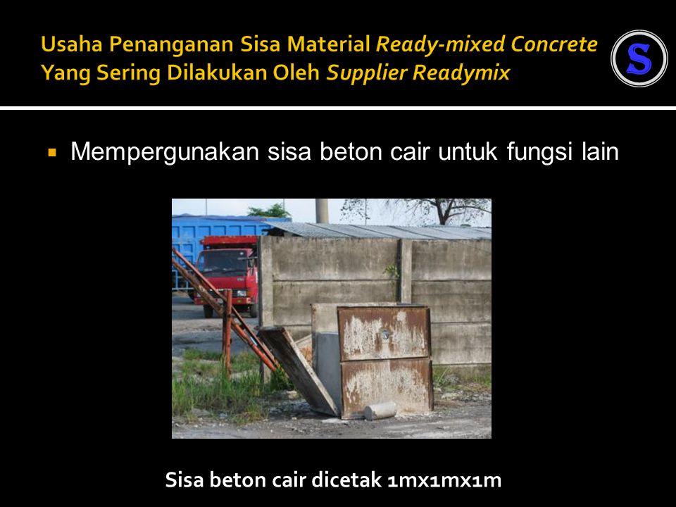  Mempergunakan sisa beton cair untuk fungsi lain Sisa beton cair dicetak 1mx1mx1m S