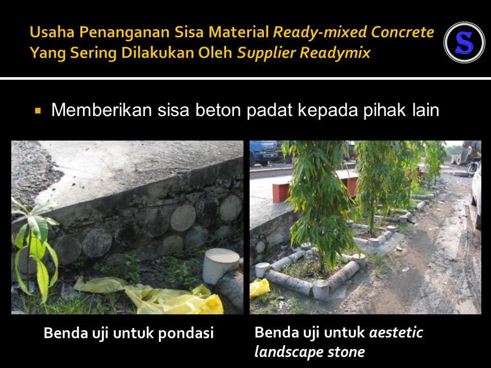  Memberikan sisa beton padat kepada pihak lain Benda uji untuk pondasi S Benda uji untuk aestetic landscape stone