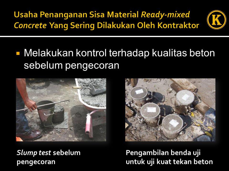  Melakukan kontrol terhadap kualitas beton sebelum pengecoran Slump test sebelum pengecoran Pengambilan benda uji untuk uji kuat tekan beton K