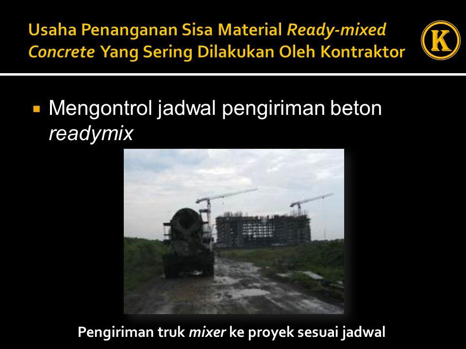  Mengontrol jadwal pengiriman beton readymix Pengiriman truk mixer ke proyek sesuai jadwal K