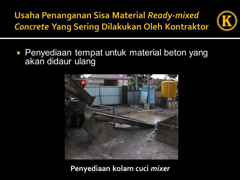  Penyediaan tempat untuk material beton yang akan didaur ulang Penyediaan kolam cuci mixer K