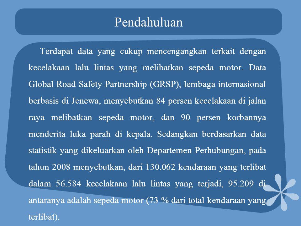 Pendahuluan Terdapat data yang cukup mencengangkan terkait dengan kecelakaan lalu lintas yang melibatkan sepeda motor.