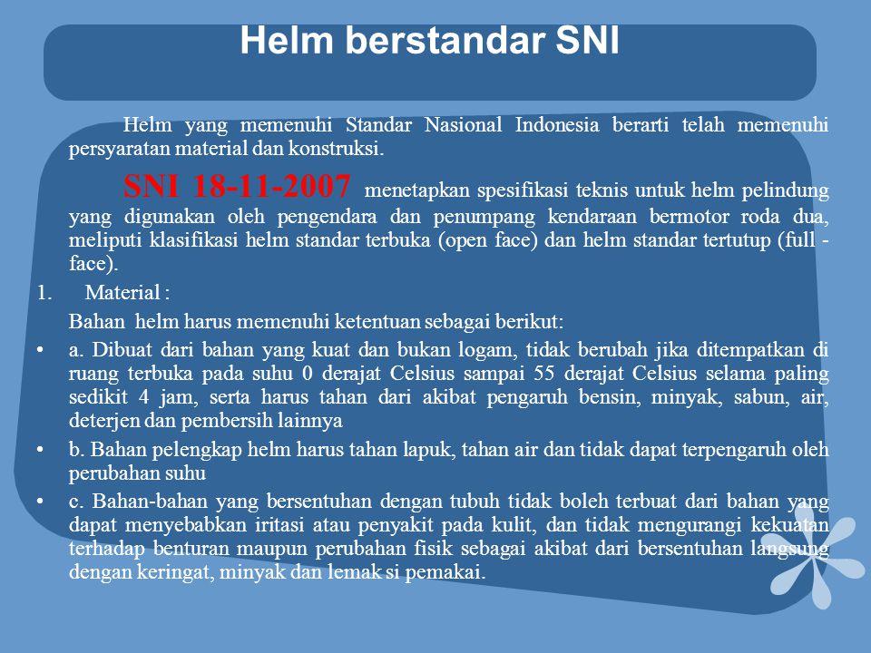 Helm berstandar SNI Helm yang memenuhi Standar Nasional Indonesia berarti telah memenuhi persyaratan material dan konstruksi.