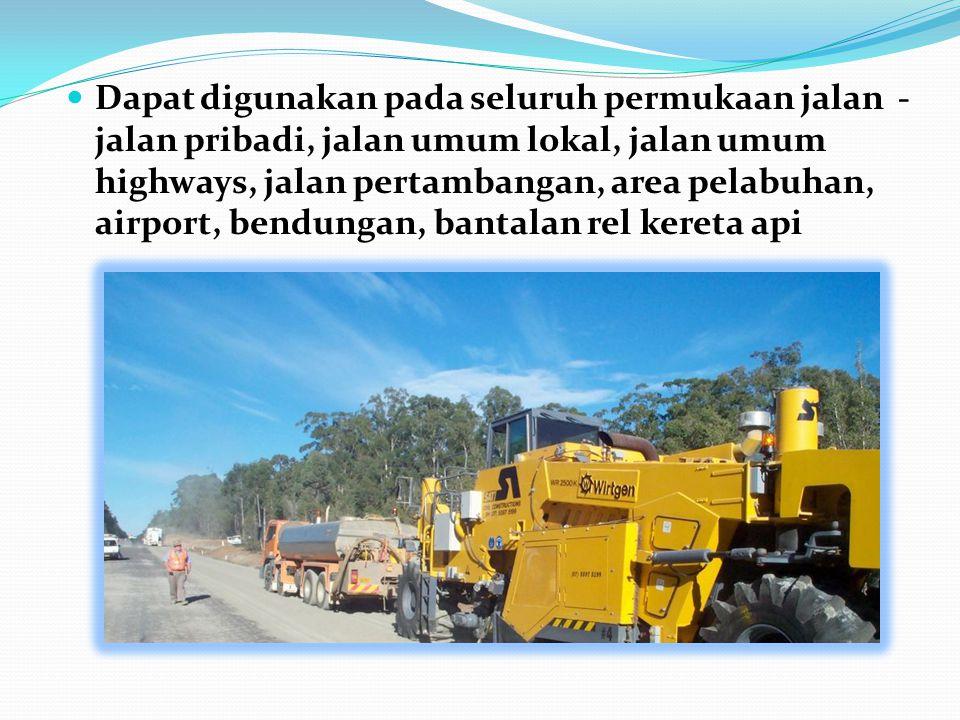  Dapat digunakan pada seluruh permukaan jalan - jalan pribadi, jalan umum lokal, jalan umum highways, jalan pertambangan, area pelabuhan, airport, bendungan, bantalan rel kereta api