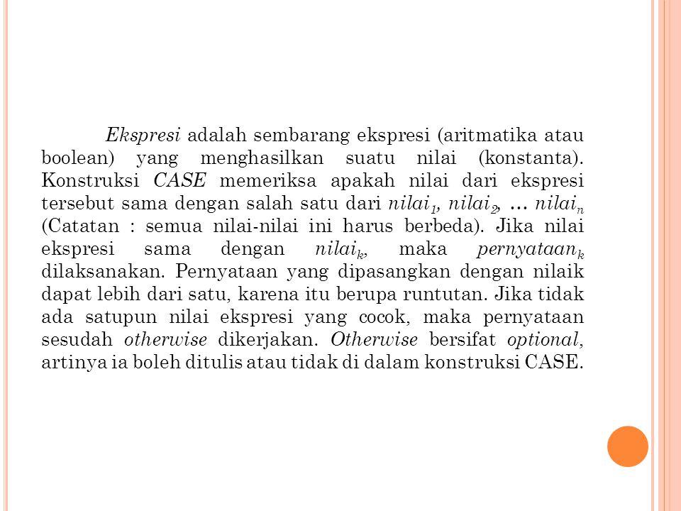 Konstruksi CASE di atas menggantika analisis kasus yang ekivalen dengan konstruksi IF- THEN-ELSE berikut ini : If ekspresi = nilai1 then pernyataan1 else if ekspresi = nilai2 then pernyataan2 else if ekpresi = nilai3 then pernyataan3 ….