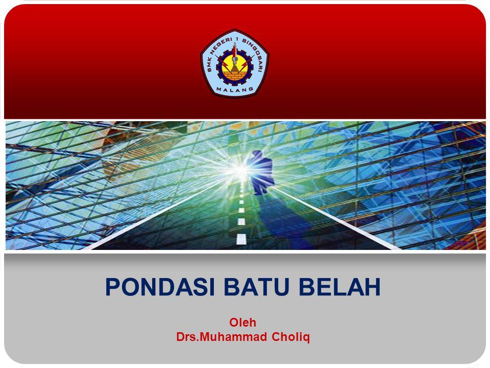 PONDASI BATU BELAH Oleh Drs.Muhammad Choliq