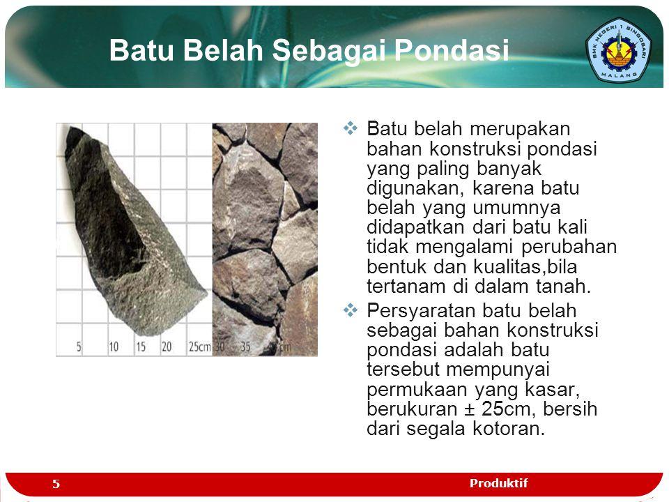 Batu Belah Sebagai Pondasi  Batu belah merupakan bahan konstruksi pondasi yang paling banyak digunakan, karena batu belah yang umumnya didapatkan dar