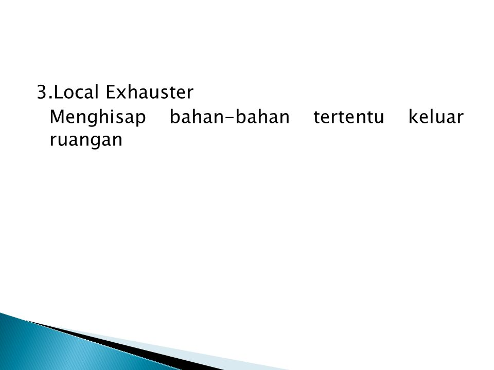 3.Local Exhauster Menghisap bahan-bahan tertentu keluar ruangan