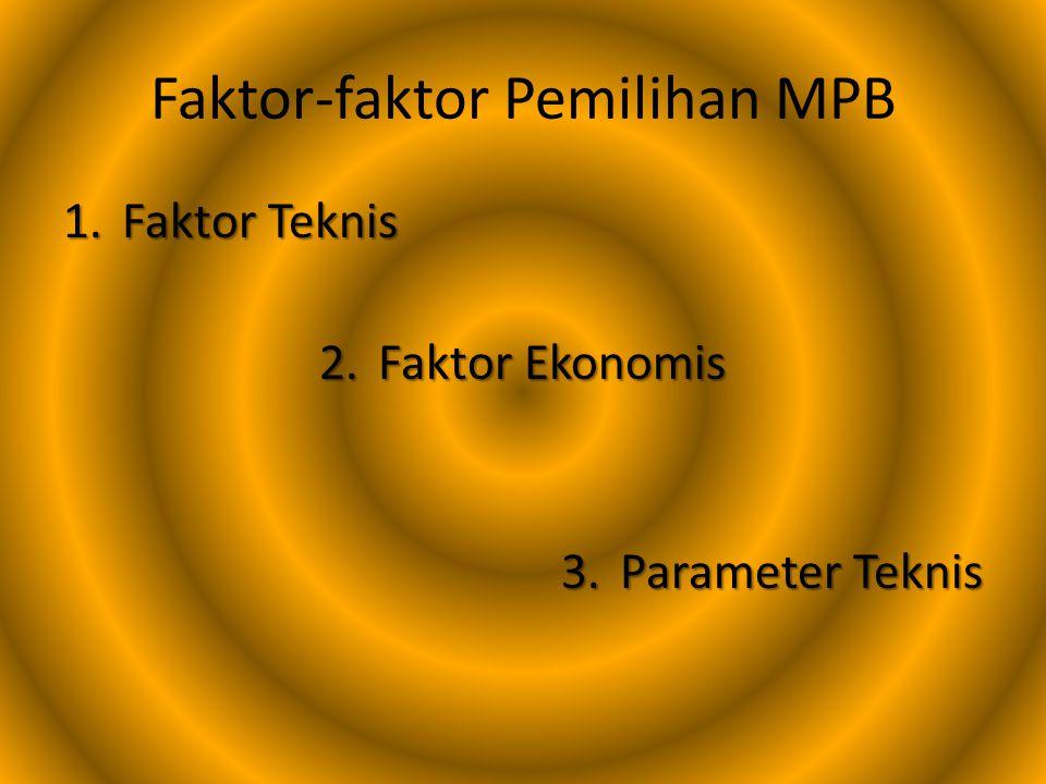 Faktor-faktor Pemilihan MPB 1.Faktor Teknis 2.Faktor Ekonomis 3.Parameter Teknis