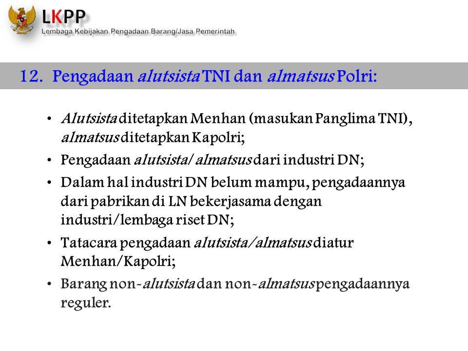 12. Pengadaan alutsista TNI dan almatsus Polri: •Alutsista ditetapkan Menhan (masukan Panglima TNI), almatsus ditetapkan Kapolri; •Pengadaan alutsista