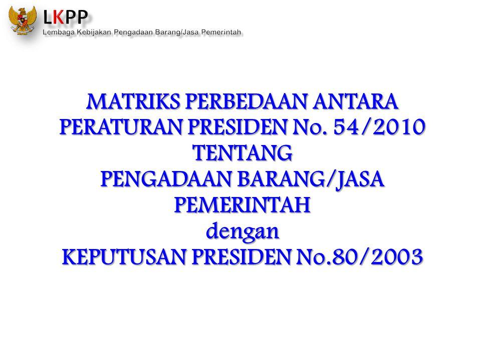 MATRIKS PERBEDAAN ANTARA PERATURAN PRESIDEN No. 54/2010 TENTANG PENGADAAN BARANG/JASA PEMERINTAH dengan KEPUTUSAN PRESIDEN No.80/2003