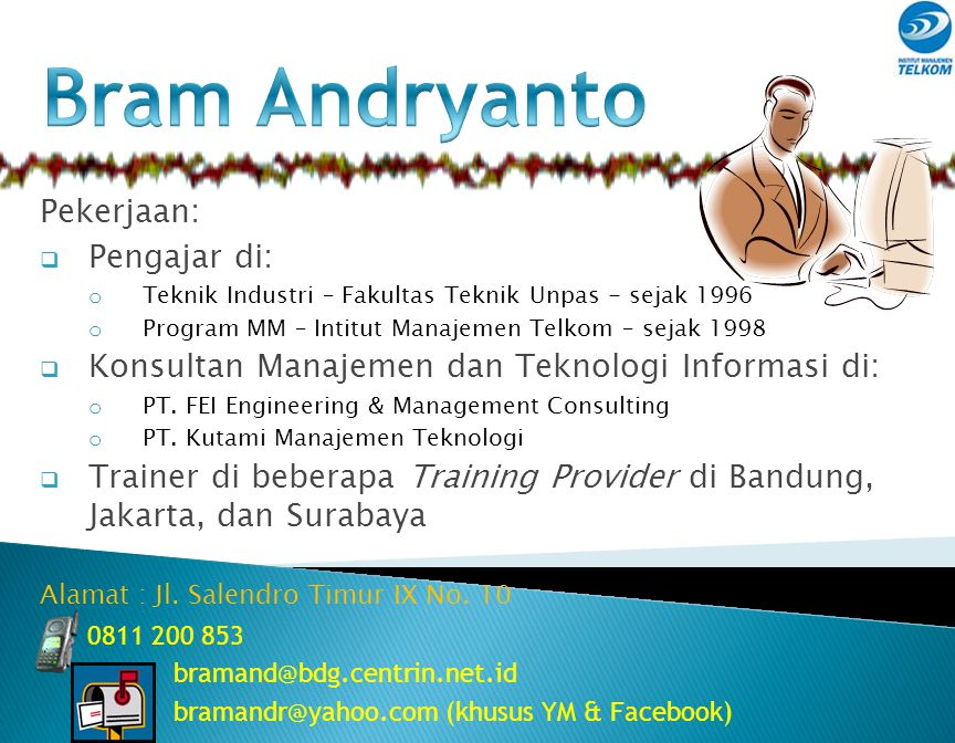 Bram Andryanto bramand@bdg.centrin.net.id Manajemen Bisnis Telekomunikasi dan Informatika Institut Manajemen Telkom Proyek Manajemen
