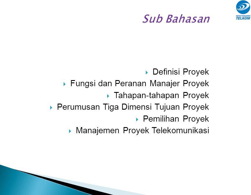  Definisi Proyek  Fungsi dan Peranan Manajer Proyek  Tahapan-tahapan Proyek  Perumusan Tiga Dimensi Tujuan Proyek  Pemilihan Proyek  Manajemen Proyek Telekomunikasi