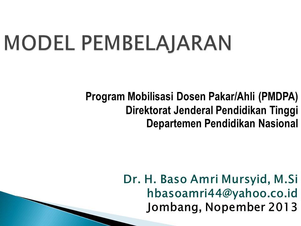 MODEL PEMBELAJARAN Program Mobilisasi Dosen Pakar/Ahli (PMDPA) Direktorat Jenderal Pendidikan Tinggi Departemen Pendidikan Nasional Dr. H. Baso Amri M