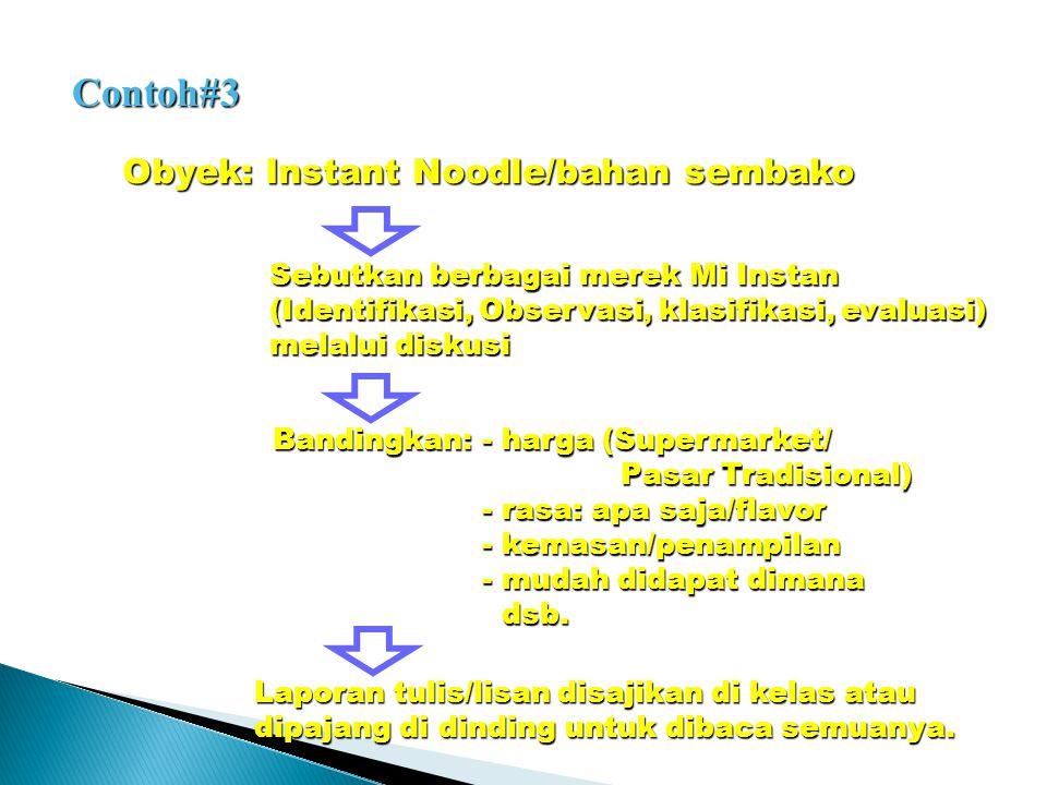 Contoh#3 Obyek: Instant Noodle/bahan sembako Sebutkan berbagai merek Mi Instan (Identifikasi, Observasi, klasifikasi, evaluasi) melalui diskusi Bandin
