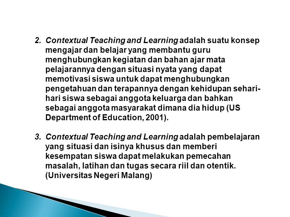2.Contextual Teaching and Learning adalah suatu konsep mengajar dan belajar yang membantu guru menghubungkan kegiatan dan bahan ajar mata pelajarannya