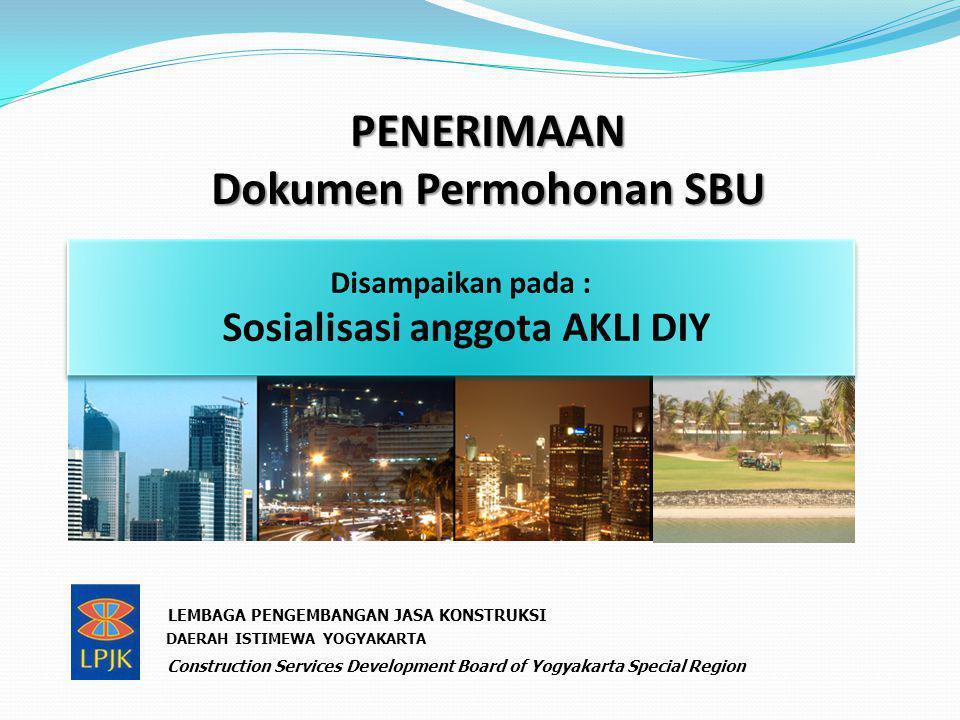 PENERIMAAN Dokumen Permohonan SBU Disampaikan pada : Sosialisasi anggota AKLI DIY Disampaikan pada : Sosialisasi anggota AKLI DIY LEMBAGA PENGEMBANGAN JASA KONSTRUKSI DAERAH ISTIMEWA YOGYAKARTA Construction Services Development Board of Yogyakarta Special Region