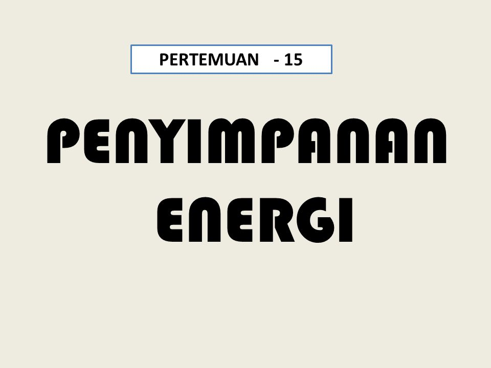PENYIMPANAN ENERGI PERTEMUAN - 15