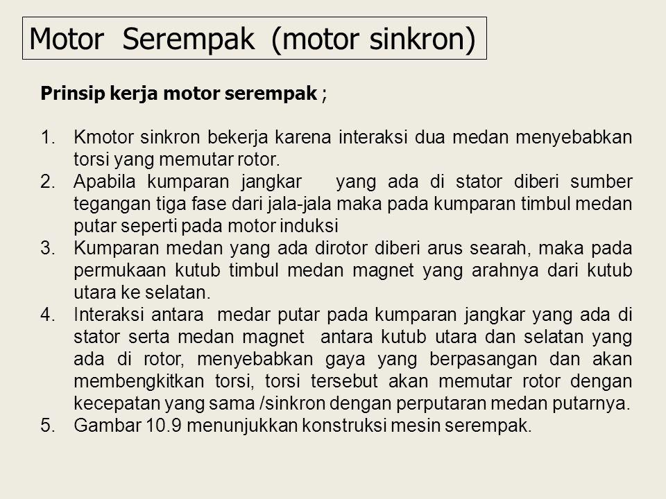 Motor Serempak (motor sinkron) Prinsip kerja motor serempak ; 1.Kmotor sinkron bekerja karena interaksi dua medan menyebabkan torsi yang memutar rotor.