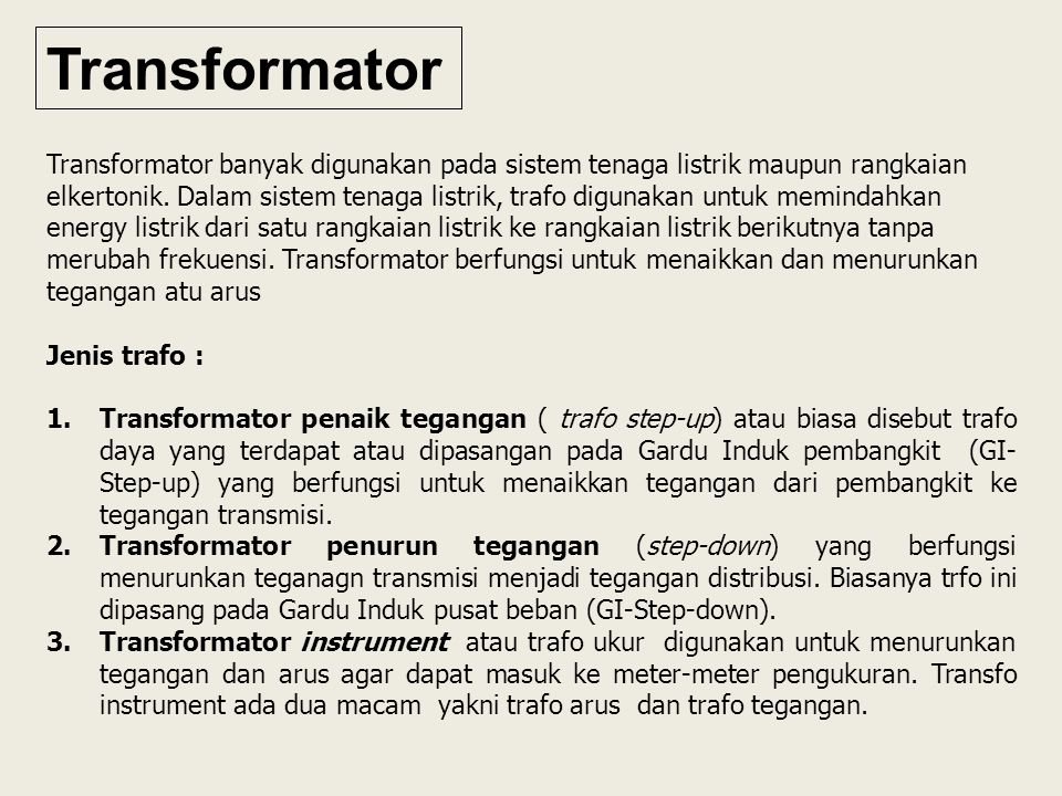 Transformator Transformator banyak digunakan pada sistem tenaga listrik maupun rangkaian elkertonik.