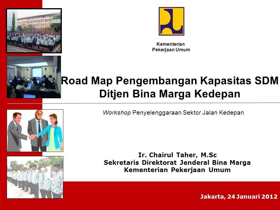 Kementerian Pekerjaan Umum Jakarta, 24 Januari 2012 Ir. Chairul Taher, M.Sc Sekretaris Direktorat Jenderal Bina Marga Kementerian Pekerjaan Umum Works