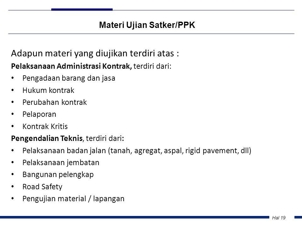 Hal 19 Materi Ujian Satker/PPK Adapun materi yang diujikan terdiri atas : Pelaksanaan Administrasi Kontrak, terdiri dari: • Pengadaan barang dan jasa