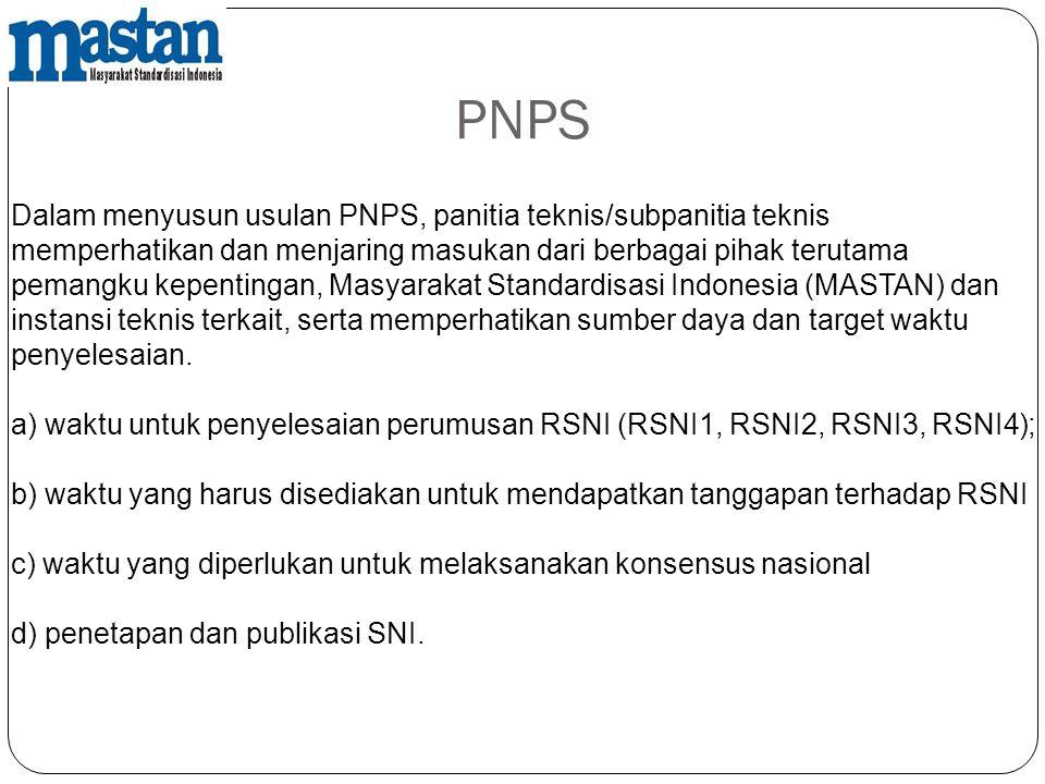 PNPS Dalam menyusun usulan PNPS, panitia teknis/subpanitia teknis memperhatikan dan menjaring masukan dari berbagai pihak terutama pemangku kepentinga