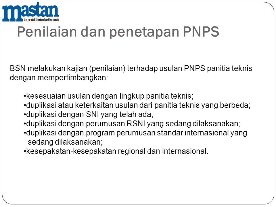 Penilaian dan penetapan PNPS BSN melakukan kajian (penilaian) terhadap usulan PNPS panitia teknis dengan mempertimbangkan: •kesesuaian usulan dengan l