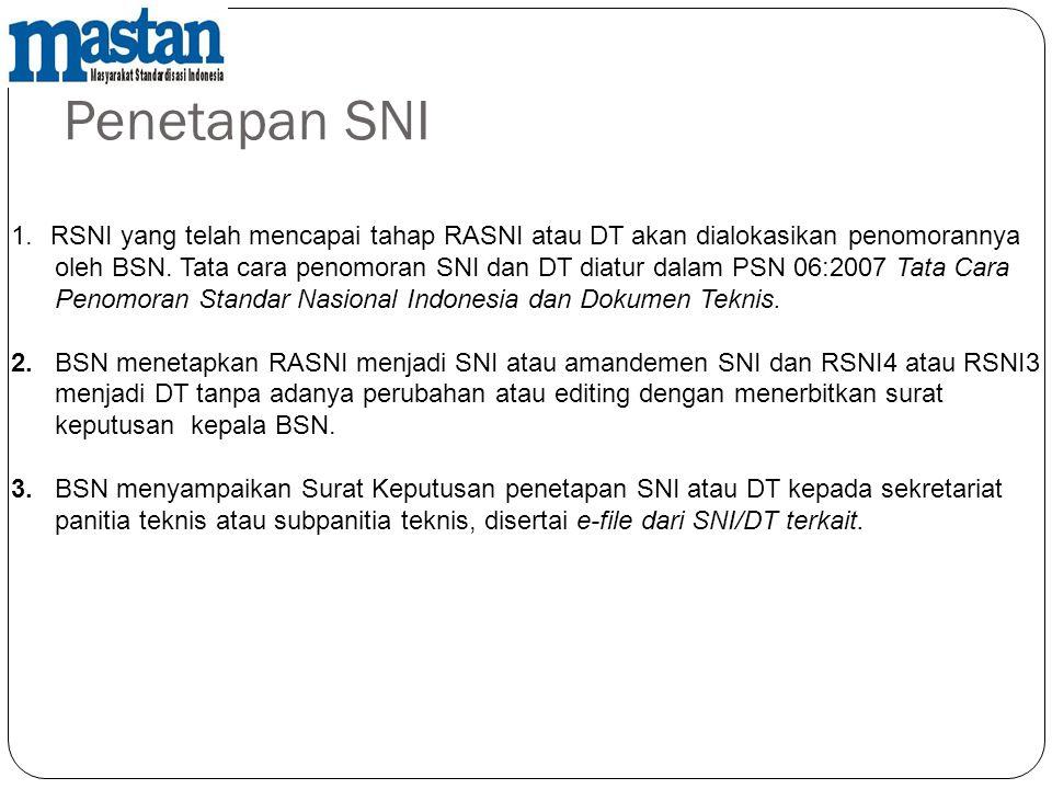 Penetapan SNI 1.RSNI yang telah mencapai tahap RASNI atau DT akan dialokasikan penomorannya oleh BSN. Tata cara penomoran SNI dan DT diatur dalam PSN
