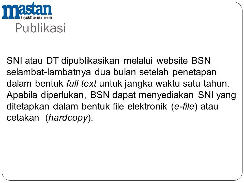 Publikasi SNI atau DT dipublikasikan melalui website BSN selambat-lambatnya dua bulan setelah penetapan dalam bentuk full text untuk jangka waktu satu