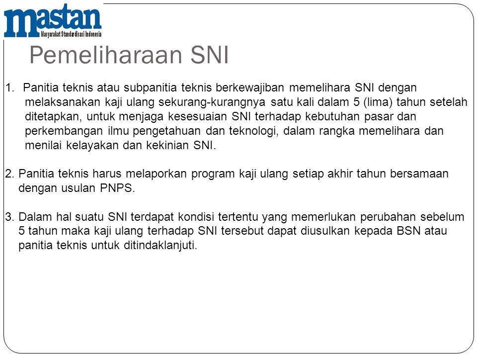 Pemeliharaan SNI 1.Panitia teknis atau subpanitia teknis berkewajiban memelihara SNI dengan melaksanakan kaji ulang sekurang-kurangnya satu kali dalam