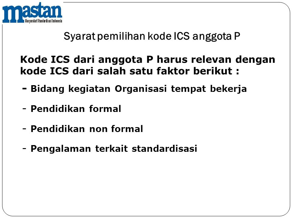 Syarat pemilihan kode ICS anggota P - Bidang kegiatan Organisasi tempat bekerja - Pendidikan formal - Pendidikan non formal - Pengalaman terkait stand
