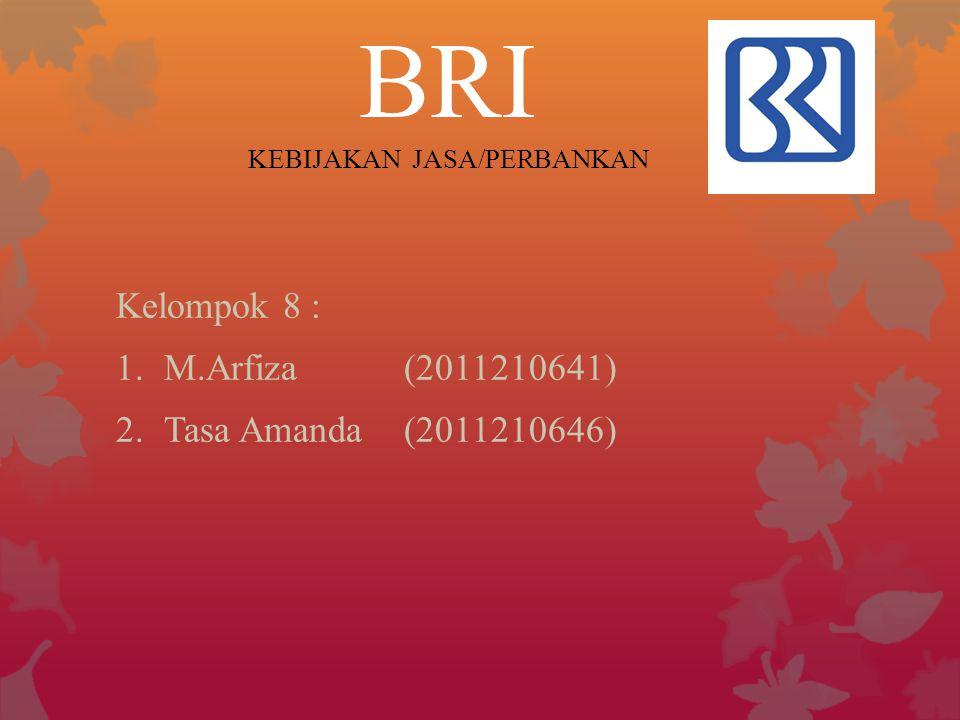 BRI KEBIJAKAN JASA/PERBANKAN Kelompok 8 :  M.Arfiza(2011210641)  Tasa Amanda(2011210646)