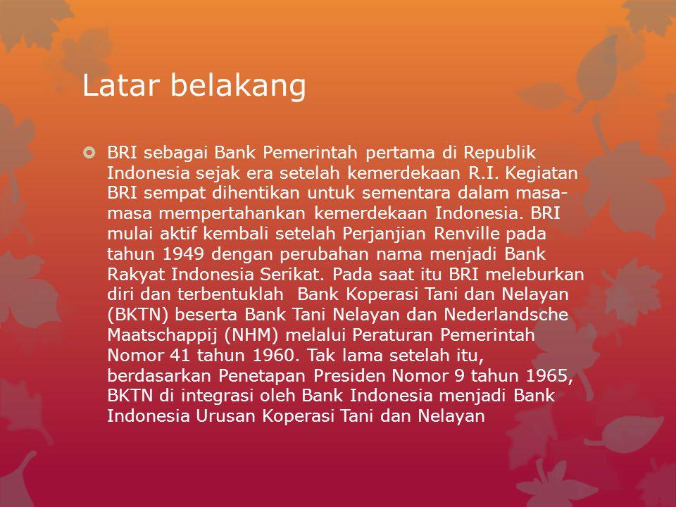 Latar belakang  BRI sebagai Bank Pemerintah pertama di Republik Indonesia sejak era setelah kemerdekaan R.I. Kegiatan BRI sempat dihentikan untuk sem