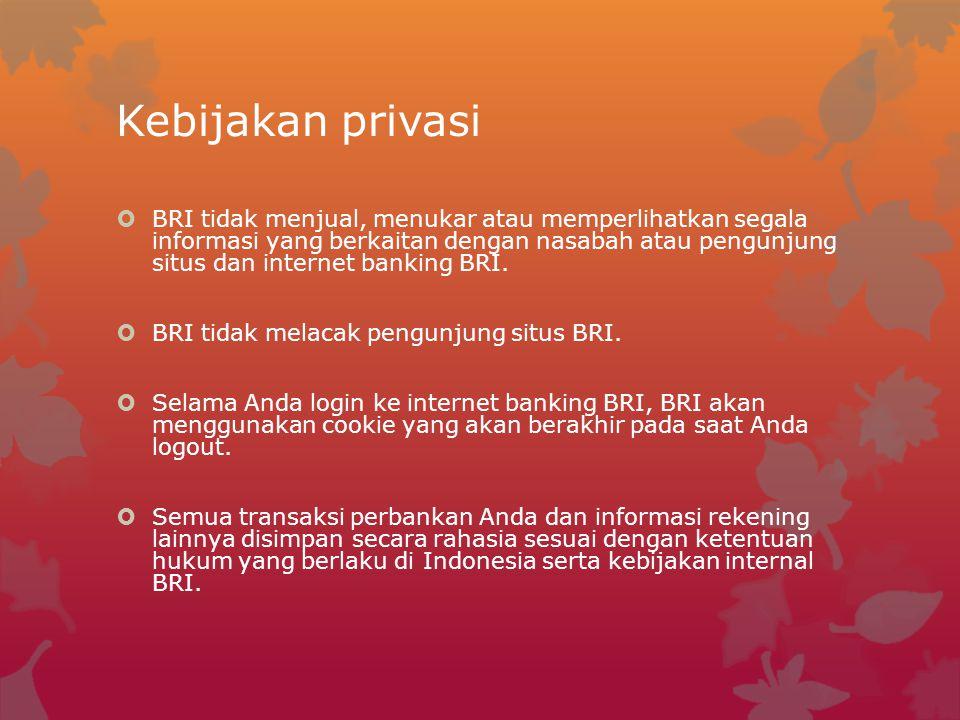 Kebijakan privasi  BRI tidak menjual, menukar atau memperlihatkan segala informasi yang berkaitan dengan nasabah atau pengunjung situs dan internet b