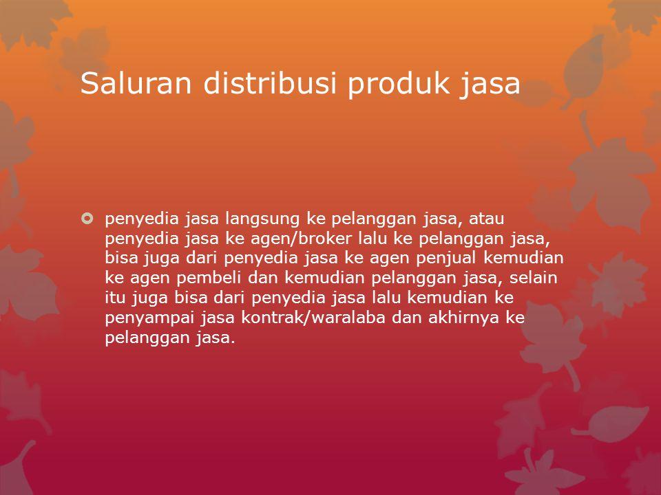 Saluran distribusi produk jasa  penyedia jasa langsung ke pelanggan jasa, atau penyedia jasa ke agen/broker lalu ke pelanggan jasa, bisa juga dari pe