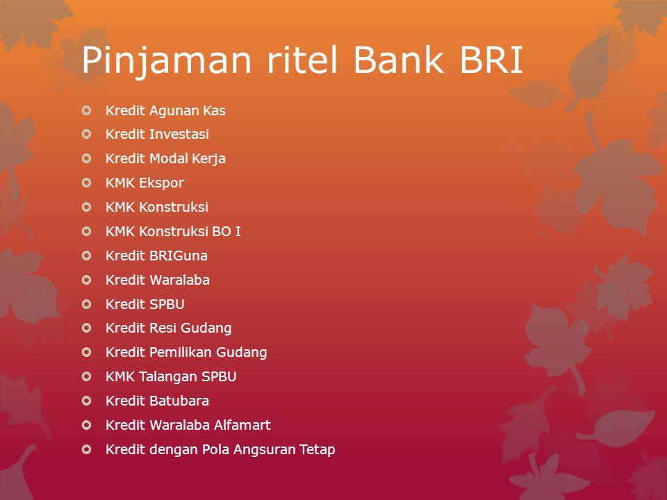 Pinjaman ritel Bank BRI  Kredit Agunan Kas  Kredit Investasi  Kredit Modal Kerja  KMK Ekspor  KMK Konstruksi  KMK Konstruksi BO I  Kredit BRIGu