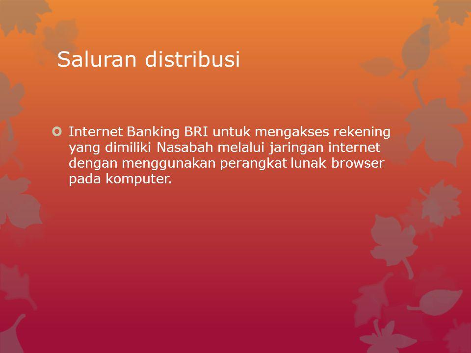 Saluran distribusi  Internet Banking BRI untuk mengakses rekening yang dimiliki Nasabah melalui jaringan internet dengan menggunakan perangkat lunak