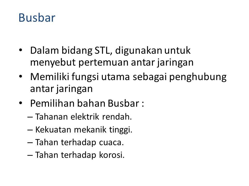 • Dalam bidang STL, digunakan untuk menyebut pertemuan antar jaringan • Memiliki fungsi utama sebagai penghubung antar jaringan • Pemilihan bahan Busbar : – Tahanan elektrik rendah.