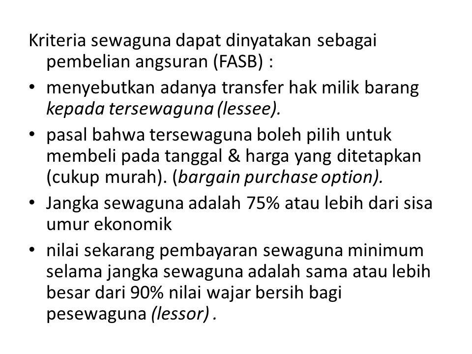 Kriteria sewaguna dapat dinyatakan sebagai pembelian angsuran (FASB) : • menyebutkan adanya transfer hak milik barang kepada tersewaguna (lessee). • p