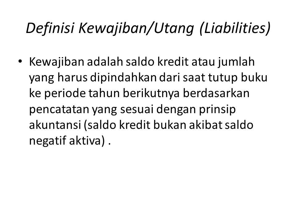 Definisi Kewajiban/Utang (Liabilities) • Kewajiban adalah saldo kredit atau jumlah yang harus dipindahkan dari saat tutup buku ke periode tahun beriku