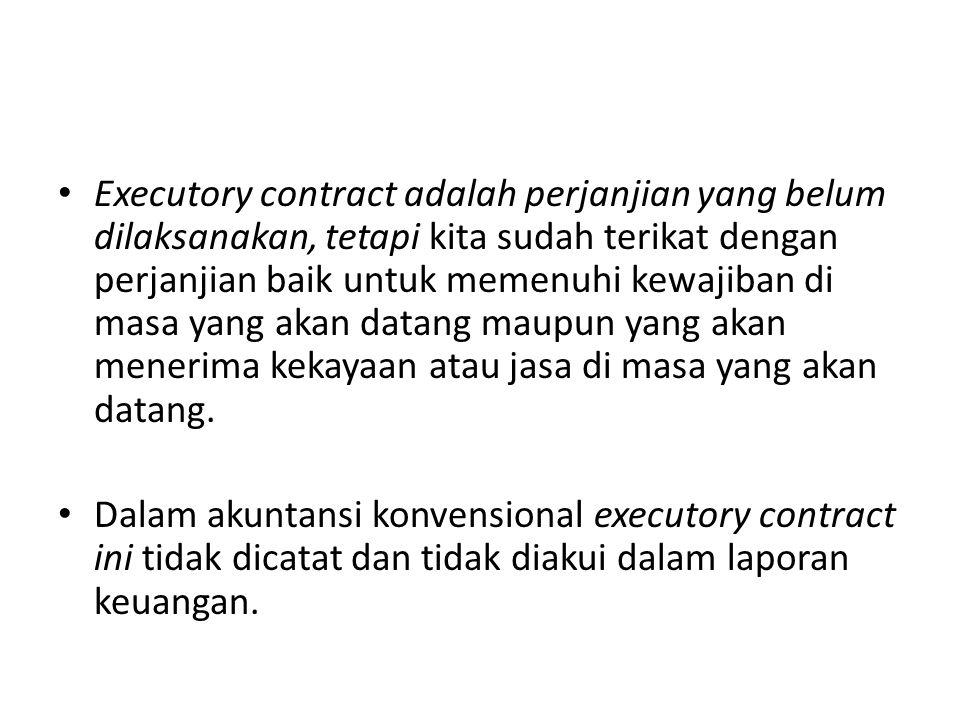 • Executory contract adalah perjanjian yang belum dilaksanakan, tetapi kita sudah terikat dengan perjanjian baik untuk memenuhi kewajiban di masa yang