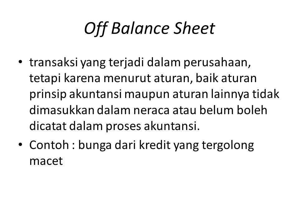 Off Balance Sheet • transaksi yang terjadi dalam perusahaan, tetapi karena menurut aturan, baik aturan prinsip akuntansi maupun aturan lainnya tidak d
