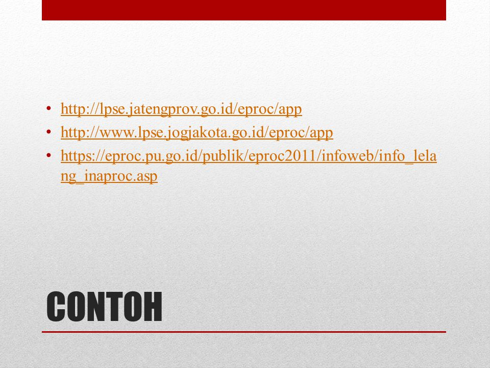 CONTOH • http://lpse.jatengprov.go.id/eproc/app http://lpse.jatengprov.go.id/eproc/app • http://www.lpse.jogjakota.go.id/eproc/app http://www.lpse.jog