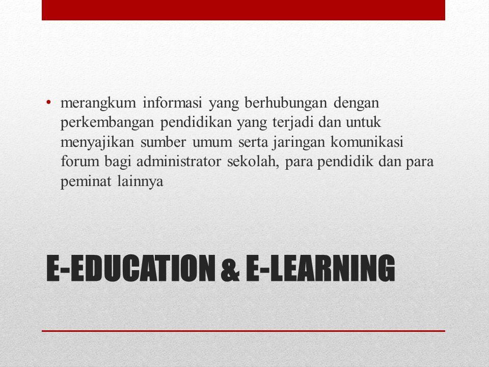 E-EDUCATION & E-LEARNING • merangkum informasi yang berhubungan dengan perkembangan pendidikan yang terjadi dan untuk menyajikan sumber umum serta jar