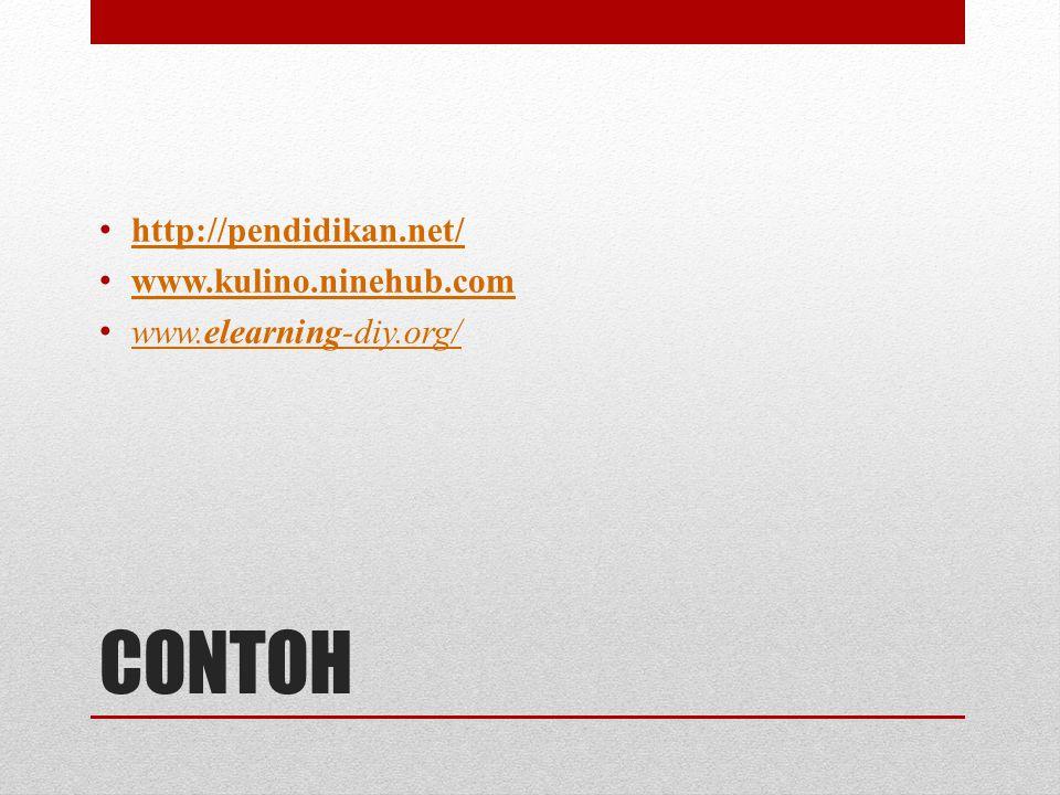 CONTOH • http://pendidikan.net/ http://pendidikan.net/ • www.kulino.ninehub.com www.kulino.ninehub.com • www.elearning-diy.org/ www.elearning-diy.org/